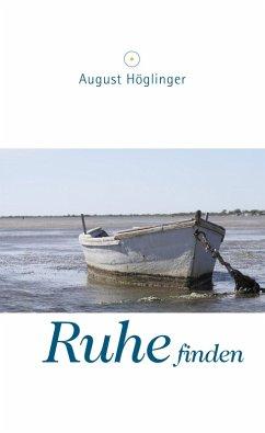 Ruhe finden (eBook, ePUB) - Höglinger, August