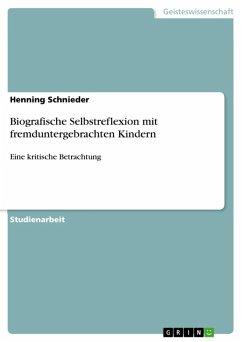 Biografische Selbstreflexion mit fremduntergebrachten Kindern (eBook, ePUB) - Schnieder, Henning