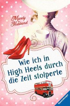 Wie ich in High Heels durch die Zeit stolperte (eBook, ePUB) - Hubbard, Mandy
