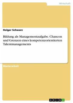 Bildung als Managementaufgabe. Chancen und Grenzen eines kompetenzorientierten Talentmanagements (eBook, ePUB)