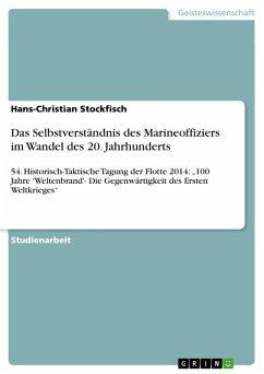 Das Selbstverständnis des Marineoffiziers im Wandel des 20. Jahrhunderts (eBook, ePUB) - Stockfisch, Hans-Christian