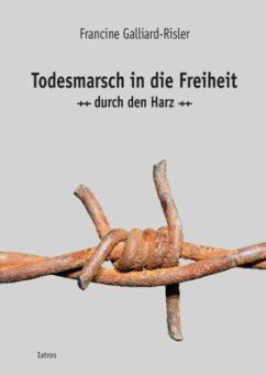 Todesmarsch in die Freiheit durch den Harz - Galliard-Risler, Francine