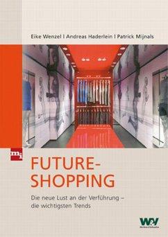 Future-Shopping (eBook, ePUB) - Mijnals, Patrick; Wenzel, Eike; Haderlein, Andreas