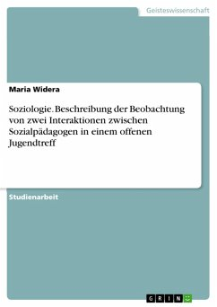 Soziologie. Beschreibung der Beobachtung von zwei Interaktionen zwischen Sozialpädagogen in einem offenen Jugendtreff (eBook, PDF)