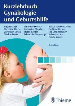 Kurzlehrbuch Gynäkologie und Geburtshilfe (eBook, PDF) - Gätje, Regine; Eberle, Christine; Scholz, Christoph; Lübke, Marion; Solbach, Christine