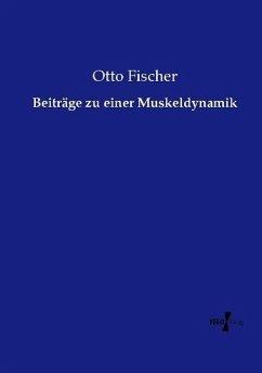 Beiträge zu einer Muskeldynamik - Fischer, Otto