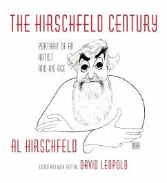 The Hirschfeld Century: Portrait of an Artist and His Age - Leopold, David; Hirschfeld, Al