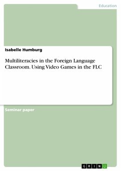 Multiliteracies in the Foreign Language Classroom. Using Video Games in the FLC