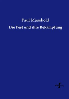 Die Pest und ihre Bekämpfung - Musehold, Paul