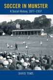 Soccer in Munster: A Social History, 1877-1937
