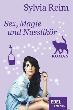 Sex, Magie und Nusslikör (eBook, ePUB) - Reim, Sylvia