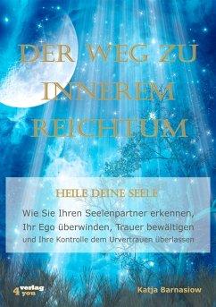 Der Weg zu Innerem Reichtum. Heile Deine Seele (eBook, ePUB) - Barnasiow, Katja