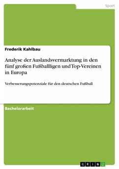 Analyse der Auslandsvermarktung in den fünf großen Fußballligen und Top-Vereinen in Europa (eBook, ePUB)
