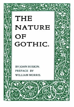The Nature of Gothic - Ruskin, John; Morris, William