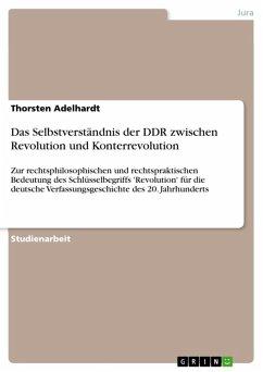 Das Selbstverständnis der DDR zwischen Revolution und Konterrevolution (eBook, ePUB) - Adelhardt, Thorsten