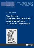 Studien zur «bürgerlichen Literatur» um die Wende vom 16. zum 17. Jahrhundert