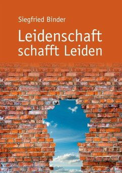 Leidenschaft schafft Leiden (eBook, ePUB)