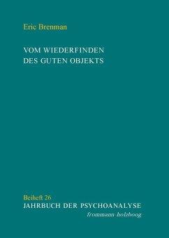 Vom Wiederfinden des guten Objekts (eBook, PDF) - Brenman, Eric