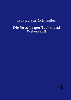 Die Strassburger Tucher und Weberzunft - Schmoller, Gustav von