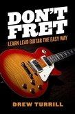 Don't Fret - Learn Lead Guitar the Easy Way (eBook, ePUB)