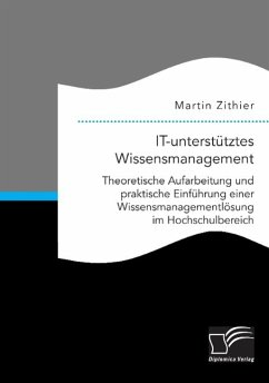 IT-unterstütztes Wissensmanagement: Theoretische Aufarbeitung und praktische Einführung einer Wissensmanagementlösung im Hochschulbereich - Zithier, Martin
