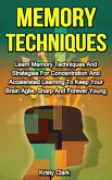 Memory Techniques - Learn Memory Techniques And Strategies For Concentration And Accelerated Learning To Keep Your Brain Agile, Sharp And Forever Young. (Memory Loss Book Series, #3) (eBook, ePUB)