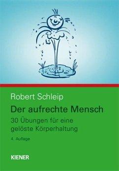 Der aufrechte Mensch - Schleip, Robert