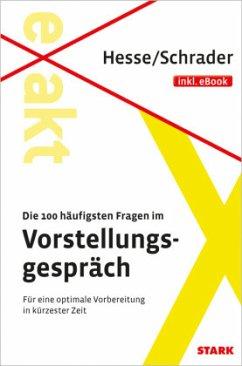 Hesse/Schrader: EXAKT - Die 100 häufigsten Fragen im Vorstellungspräch + eBook - Hesse, Jürgen; Schrader, Hans-Christian