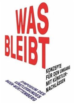 WAS BLEIBT - Konzepte für den Umgang mit Künstl...