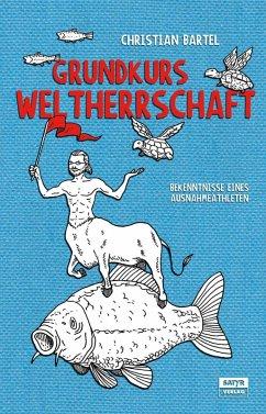Grundkurs Weltherrschaft (eBook, ePUB) - Bartel, Christian