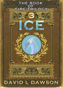 Ice (The Book of Fire Trilogy, #3) (eBook, ePUB) - Dawson, David
