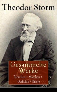 Gesammelte Werke: Novellen + Märchen + Gedichte + Briefe (eBook, ePUB)
