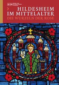 Hildesheim im Mittelalter - Die Wurzeln der Rose