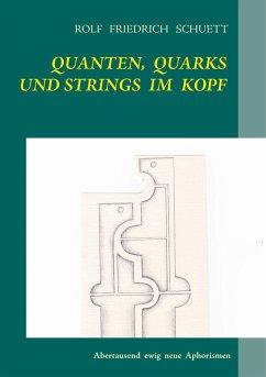 Quanten, Quarks und Strings im Kopf - Schuett, Rolf Friedrich