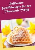 Raffinierte Waffelrezepte für den Thermomix TM5 (eBook, ePUB)