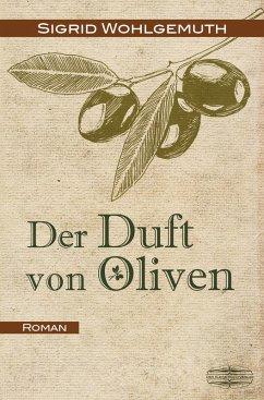 Der Duft von Oliven (eBook, ePUB) - Wohlgemuth, Sigrid