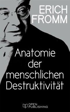 Anatomie der menschlichen Destruktivität (eBook, ePUB) - Fromm, Erich
