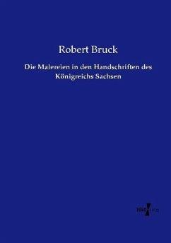 Die Malereien in den Handschriften des Königreichs Sachsen - Bruck, Robert