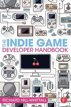 The Indie Game Developer Handbook (eBook, ePUB) - Hill-Whittall, Richard