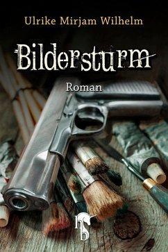 Bildersturm (eBook, ePUB) - Wilhelm, Ulrike Mirjam