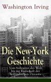 Die New-York Geschichte: Von Anbeginn der Welt bis zur Endschaft der holländischen Dynastie (eBook, ePUB)