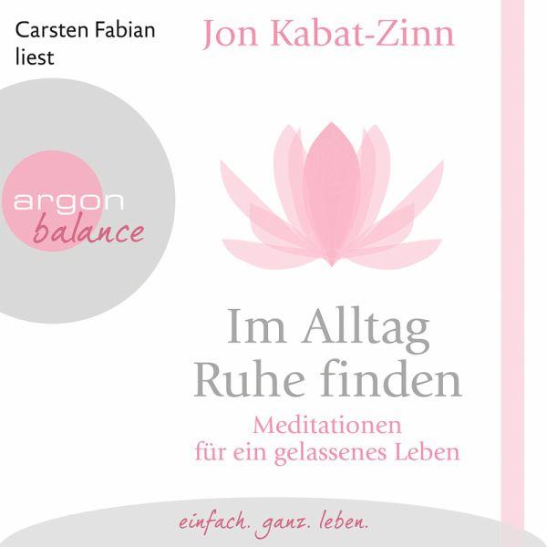 Im Alltag Ruhe Finden Meditationen Fur Ein Gelassenes Leben Mp3 Download Von Jon Kabat Zinn Horbuch Bei Bucher De Runterladen