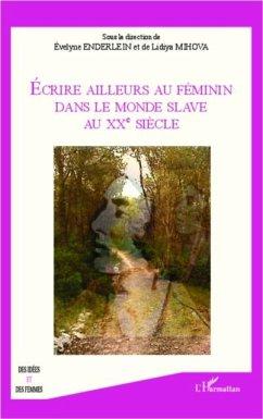 Ecrire ailleurs au feminin dans le monde Slave au XX eme siecle (eBook, PDF)