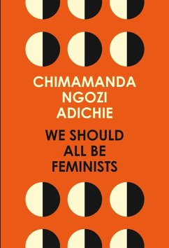 We Should All Be Feminists (eBook, ePUB) - Ngozi Adichie, Chimamanda