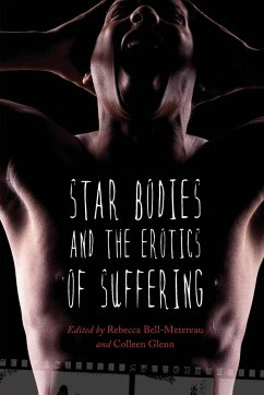 Star Bodies and the Erotics of Suffering - Herausgeber: Bell-Metereau, Rebecca Glenn, Colleen