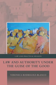 Law and Authority under the Guise of the Good (eBook, PDF) - Rodriguez-Blanco, Veronica