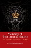 Memories of Post-Imperial Nations: The Aftermath of Decolonization, 1945-2013