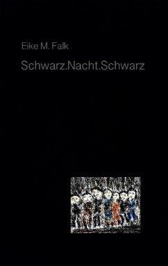 Schwarz.Nacht.Schwarz - Falk, Eike M.