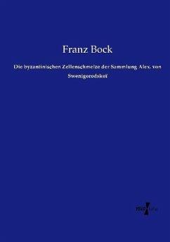 Die byzantinischen Zellenschmelze der Sammlung Alex. von Swenigorodskoï - Bock, Franz