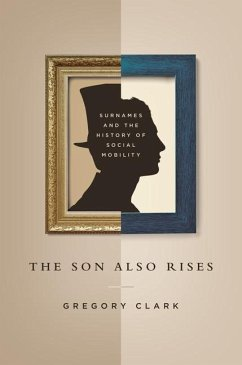 The Son Also Rises: Surnames and the History of Social Mobility - Clark, Gregory